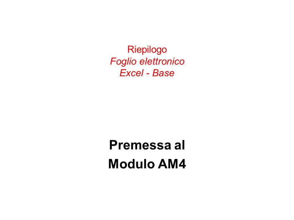 Riepilogo Foglio elettronico Excel - Base Premessa al Modulo AM4
