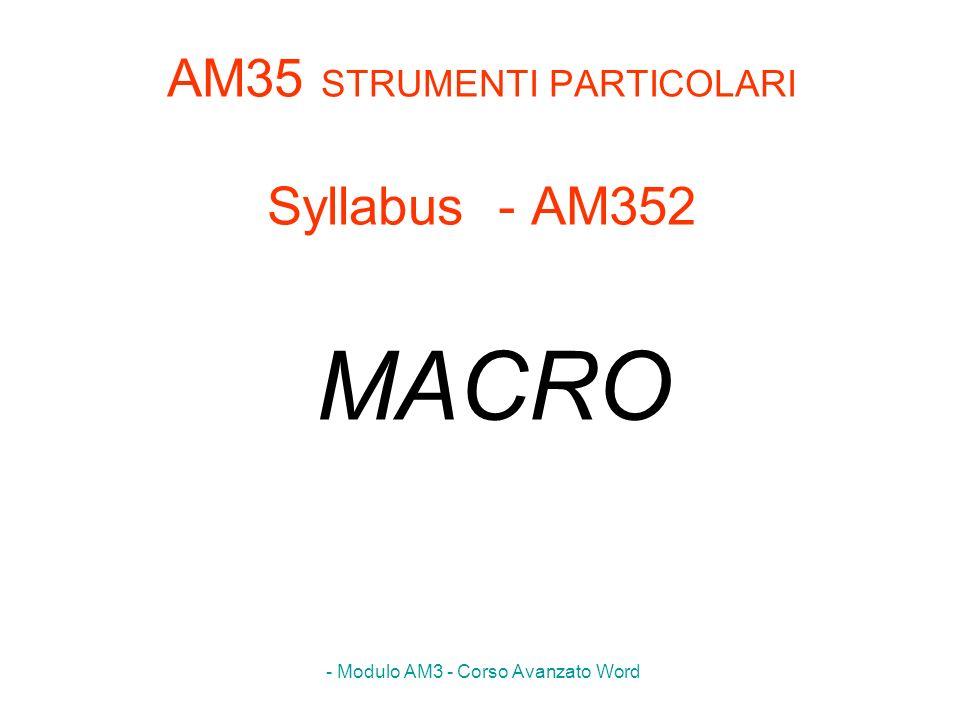 - Modulo AM3 - Corso Avanzato Word AM3.5.2.1 Registrare una semplice macro (ad esempio per modificare le impostazioni di pagina) MENU: Strumenti Macro