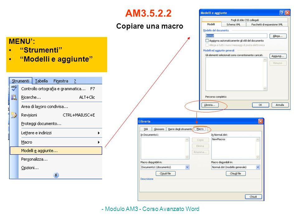 - Modulo AM3 - Corso Avanzato Word AM3.5.2.3 Eseguire una macro MENU: Strumenti Macro Oppure se si è assegnata la macro ad un pulsante o ad una sequenza di tasti occorre premere il pulsante o attivare la sequenza scelta