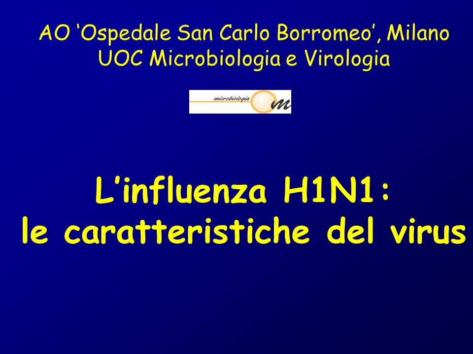 AO Ospedale San Carlo Borromeo, Milano UOC Microbiologia e Virologia Linfluenza H1N1: le caratteristiche del virus