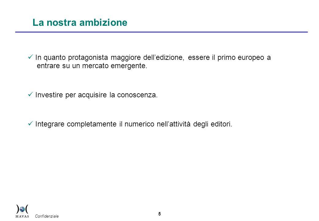 5 Confidenziale La nostra ambizione In quanto protagonista maggiore delledizione, essere il primo europeo a entrare su un mercato emergente.