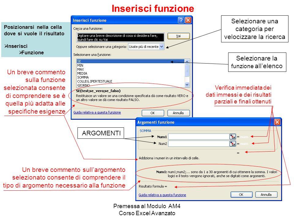 Premessa al Modulo AM4 Corso Excel Avanzato Inserisci funzione Posizionarsi nella cella dove si vuole il risultato Inserisci Funzione ARGOMENTI Selezi