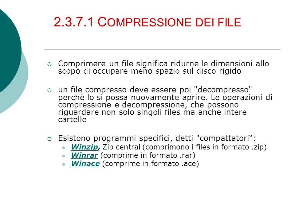 2.3.7.1 C OMPRESSIONE DEI FILE Comprimere un file significa ridurne le dimensioni allo scopo di occupare meno spazio sul disco rigido un file compress