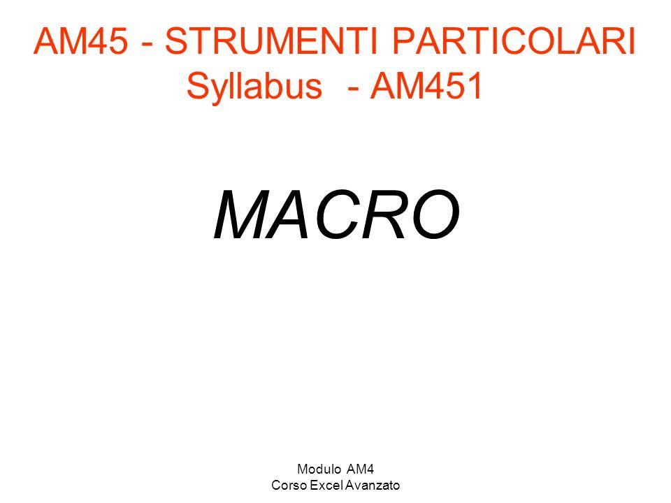 Modulo AM4 Corso Excel Avanzato AM45 - STRUMENTI PARTICOLARI Syllabus - AM451 MACRO