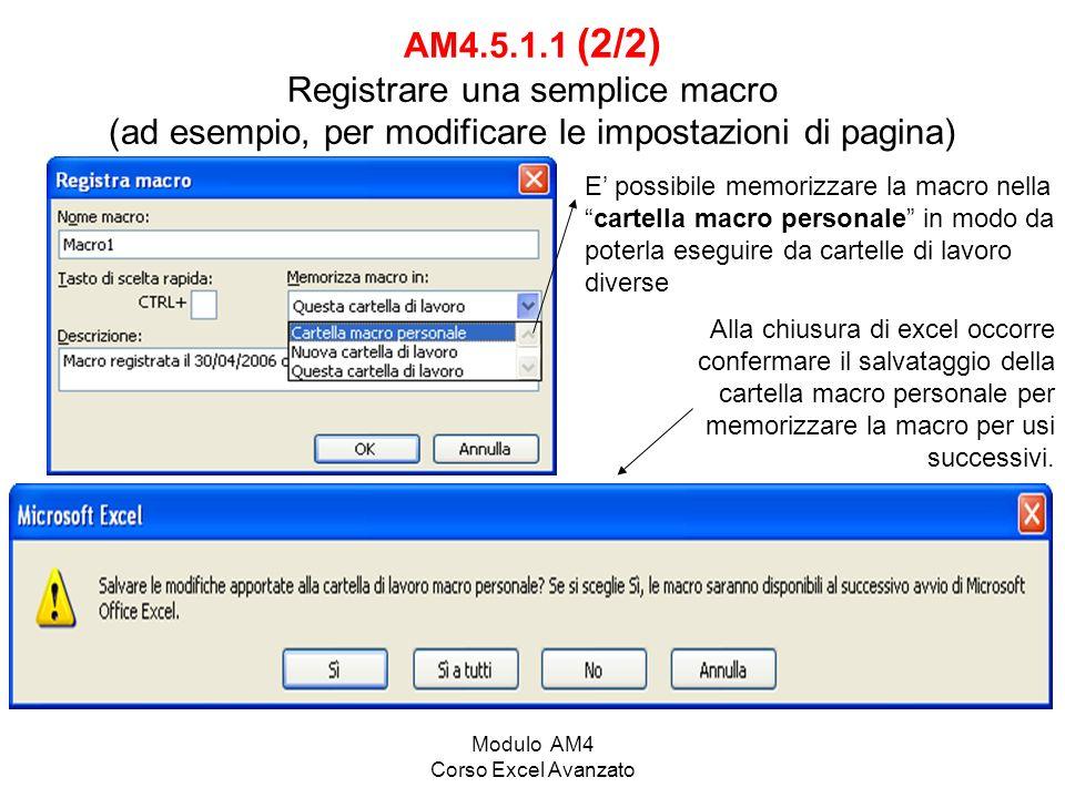 Modulo AM4 Corso Excel Avanzato AM4.5.1.1 (2/2) Registrare una semplice macro (ad esempio, per modificare le impostazioni di pagina) E possibile memor