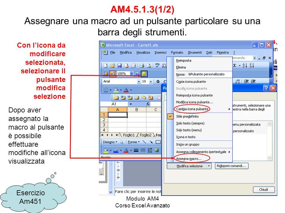 Modulo AM4 Corso Excel Avanzato Esercizio Am451 AM4.5.1.3(1/2) Assegnare una macro ad un pulsante particolare su una barra degli strumenti. Con licona
