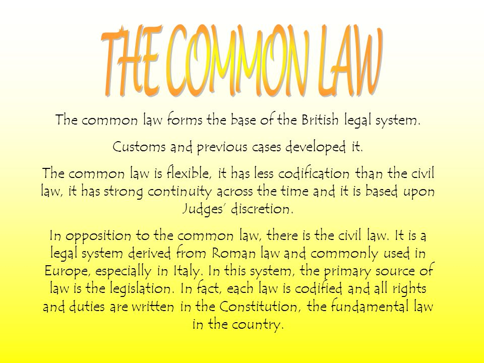 The common law forms the base of the British legal system.