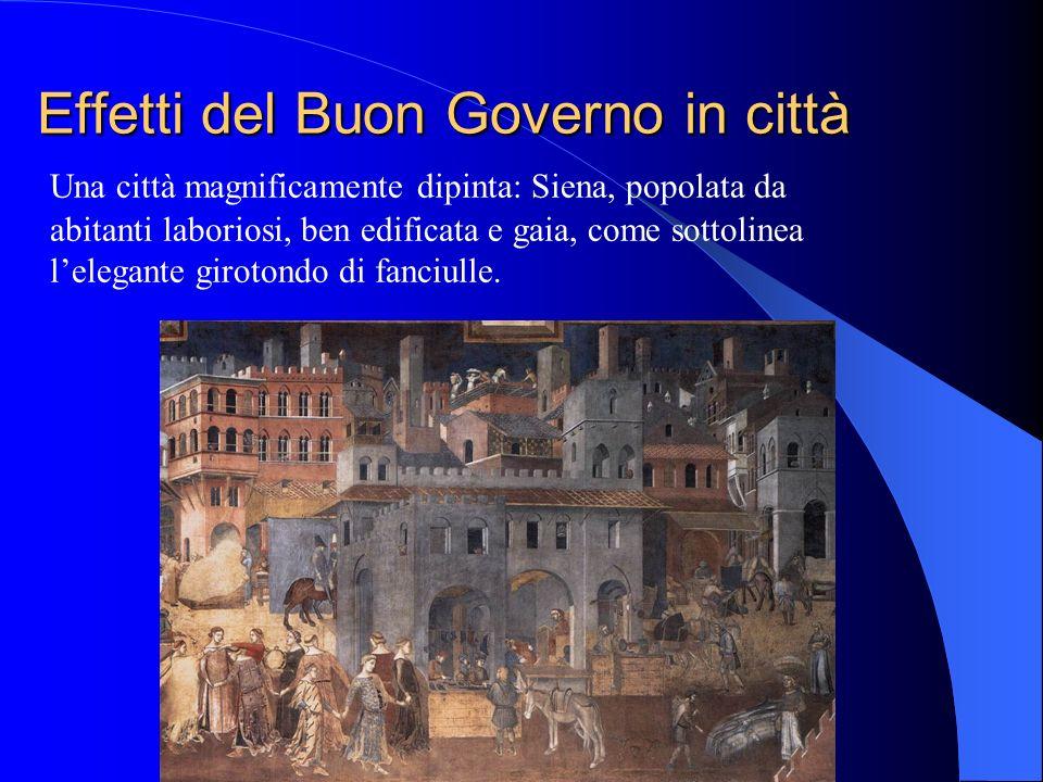Effetti del Buon Governo in città Una città magnificamente dipinta: Siena, popolata da abitanti laboriosi, ben edificata e gaia, come sottolinea leleg