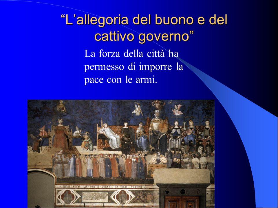 Lallegoria del buono e del cattivo governo La forza della città ha permesso di imporre la pace con le armi.