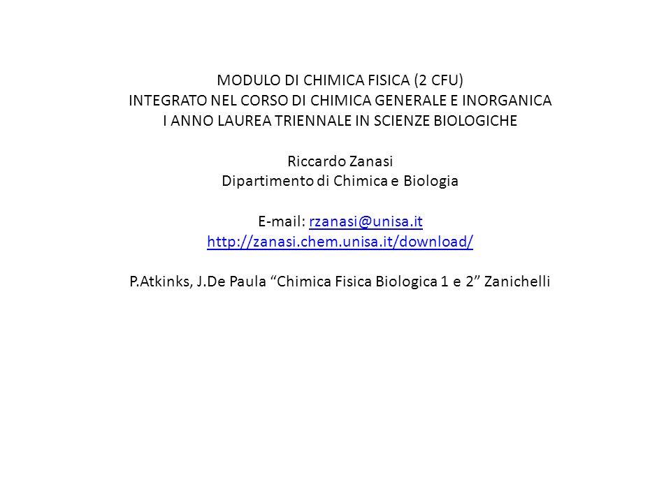 MODULO DI CHIMICA FISICA (2 CFU) INTEGRATO NEL CORSO DI CHIMICA GENERALE E INORGANICA I ANNO LAUREA TRIENNALE IN SCIENZE BIOLOGICHE Riccardo Zanasi Di