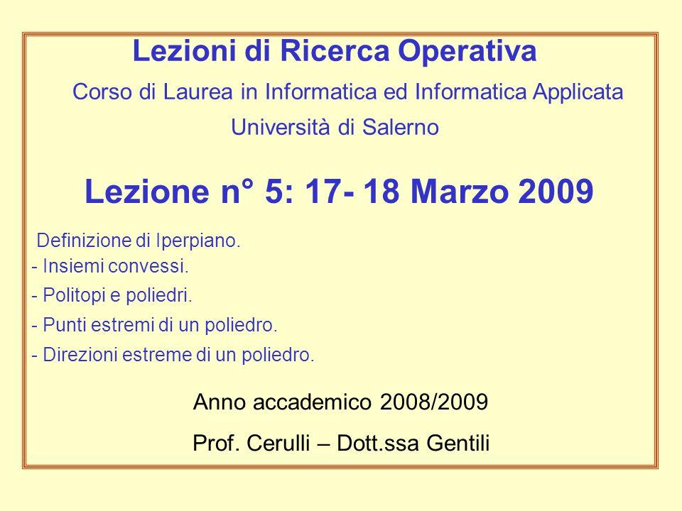Lezione n° 5: 17- 18 Marzo 2009 Definizione di Iperpiano. - Insiemi convessi. - Politopi e poliedri. - Punti estremi di un poliedro. - Direzioni estre