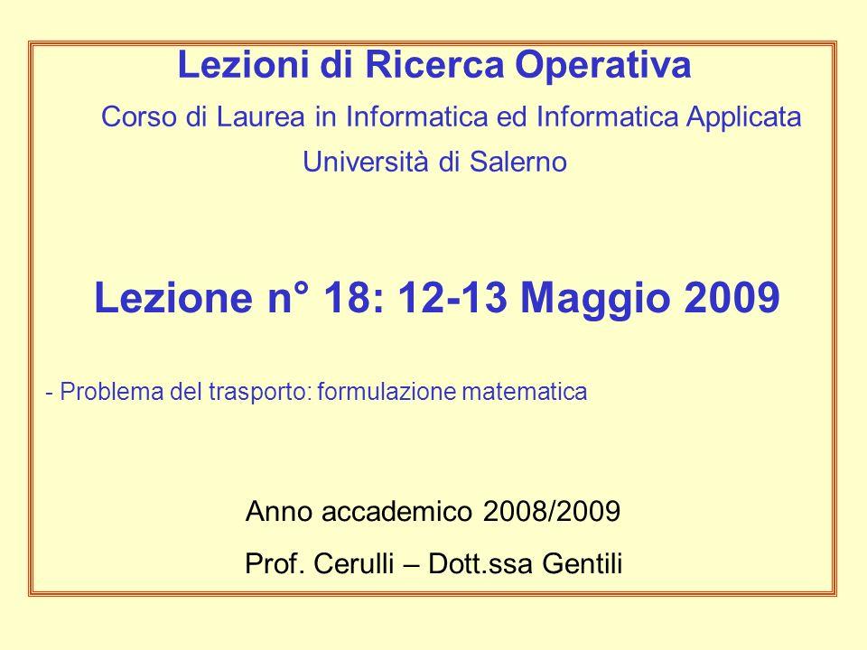 Lezione n° 18: 12-13 Maggio 2009 - Problema del trasporto: formulazione matematica Anno accademico 2008/2009 Prof.