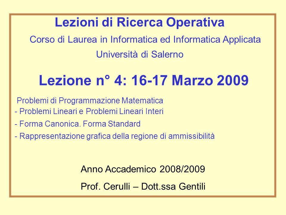 Lezione n° 4: 16-17 Marzo 2009 Problemi di Programmazione Matematica - Problemi Lineari e Problemi Lineari Interi - Forma Canonica. Forma Standard - R