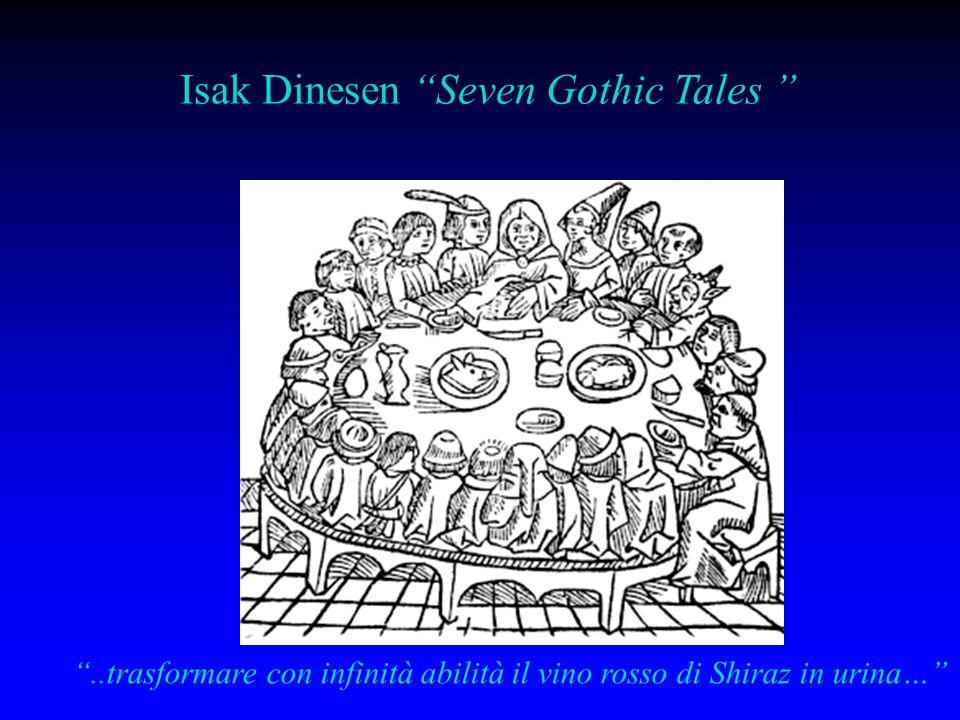 Isak Dinesen Seven Gothic Tales..trasformare con infinità abilità il vino rosso di Shiraz in urina…