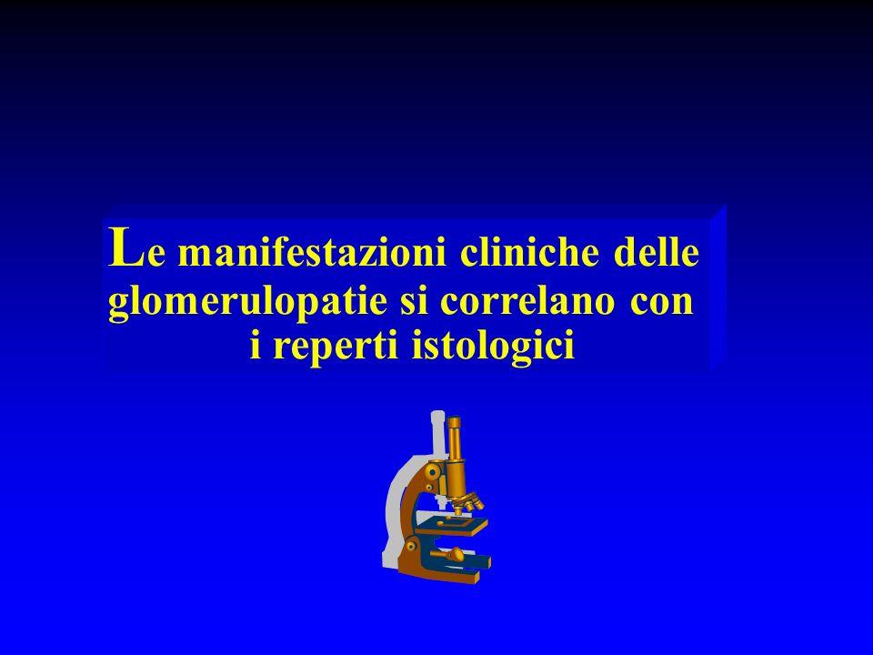 L e manifestazioni cliniche delle glomerulopatie si correlano con i reperti istologici