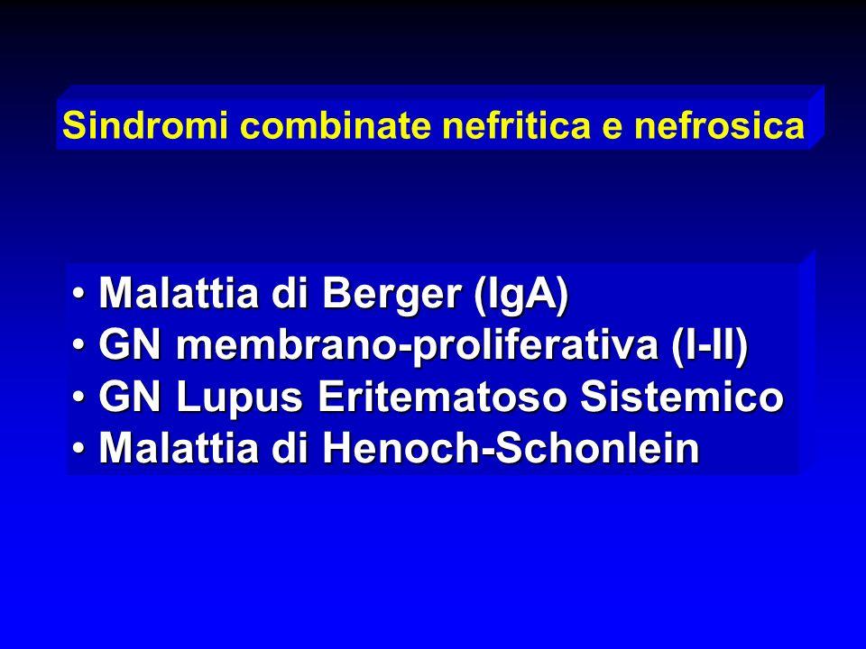 Sindromi combinate nefritica e nefrosica Malattia di Berger (IgA) Malattia di Berger (IgA) GN membrano-proliferativa (I-II) GN membrano-proliferativa