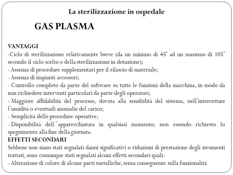 La sterilizzazione in ospedale GAS PLASMA VANTAGGI -Ciclo di sterilizzazione relativamente breve (da un minimo di 45 ad un massimo di 105 secondo il c