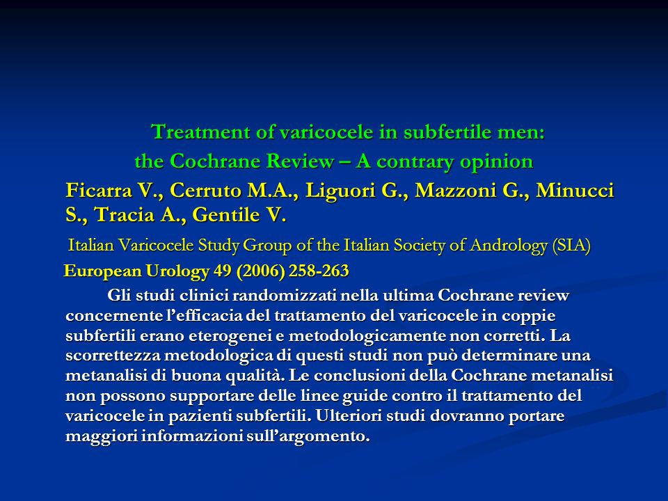 Treatment of varicocele in subfertile men: Treatment of varicocele in subfertile men: the Cochrane Review – A contrary opinion Ficarra V., Cerruto M.A