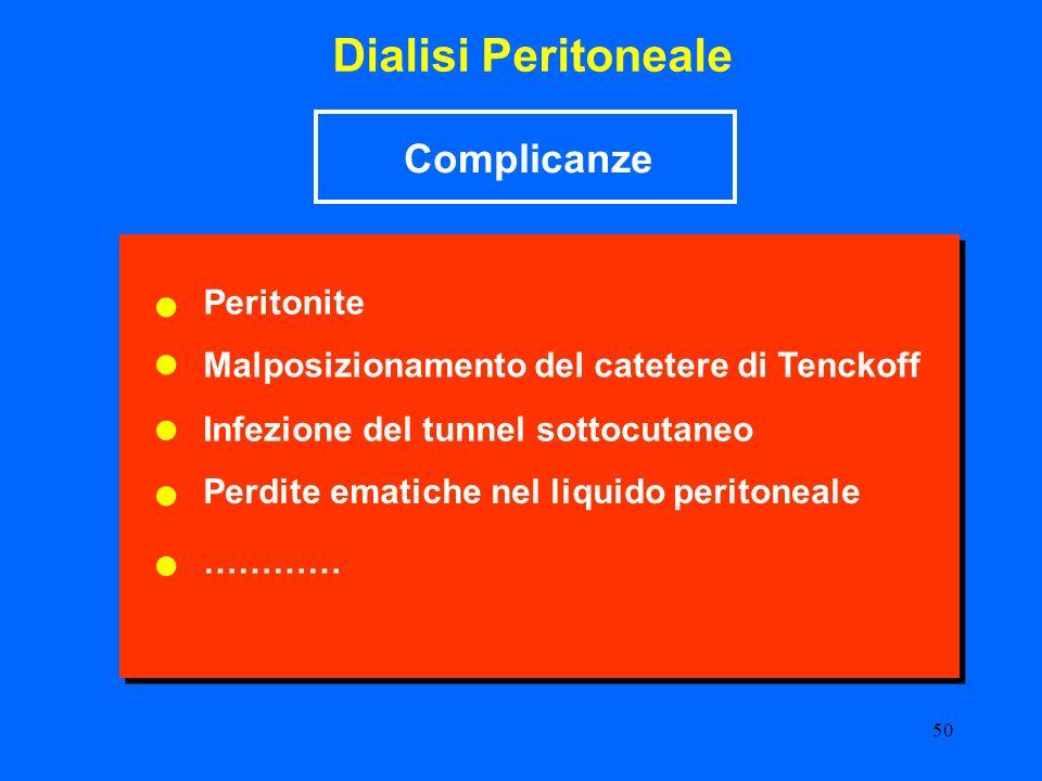 50 Dialisi Peritoneale Malposizionamento del catetere di Tenckoff Peritonite Complicanze Infezione del tunnel sottocutaneo Perdite ematiche nel liquid