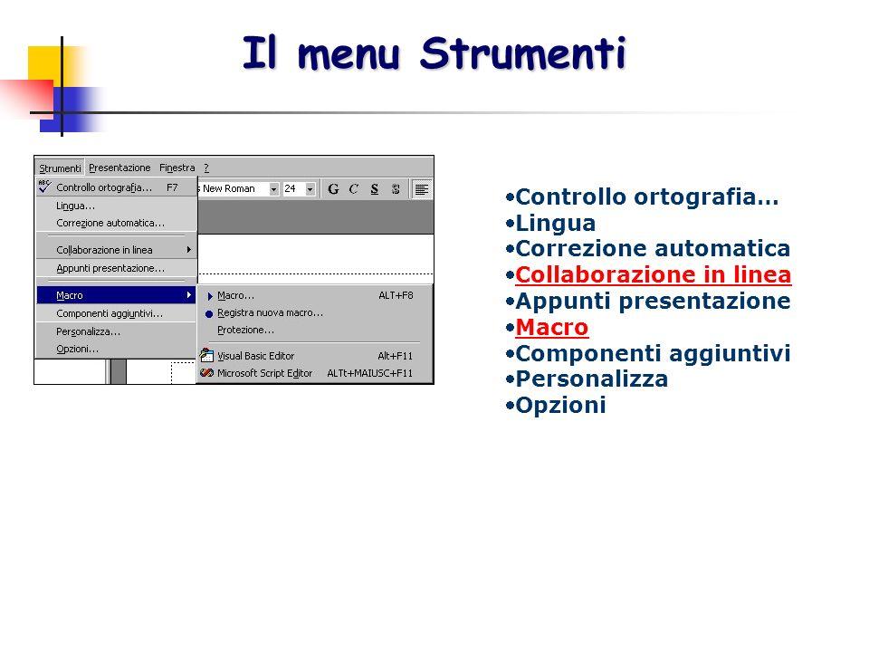 Controllo ortografia… Lingua Correzione automatica Collaborazione in linea Appunti presentazione Macro Componenti aggiuntivi Personalizza Opzioni Il m