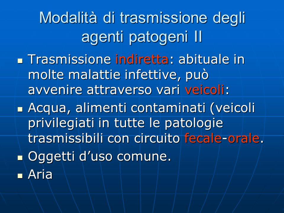 Modalità di trasmissione degli agenti patogeni II Trasmissione indiretta: abituale in molte malattie infettive, può avvenire attraverso vari veicoli: