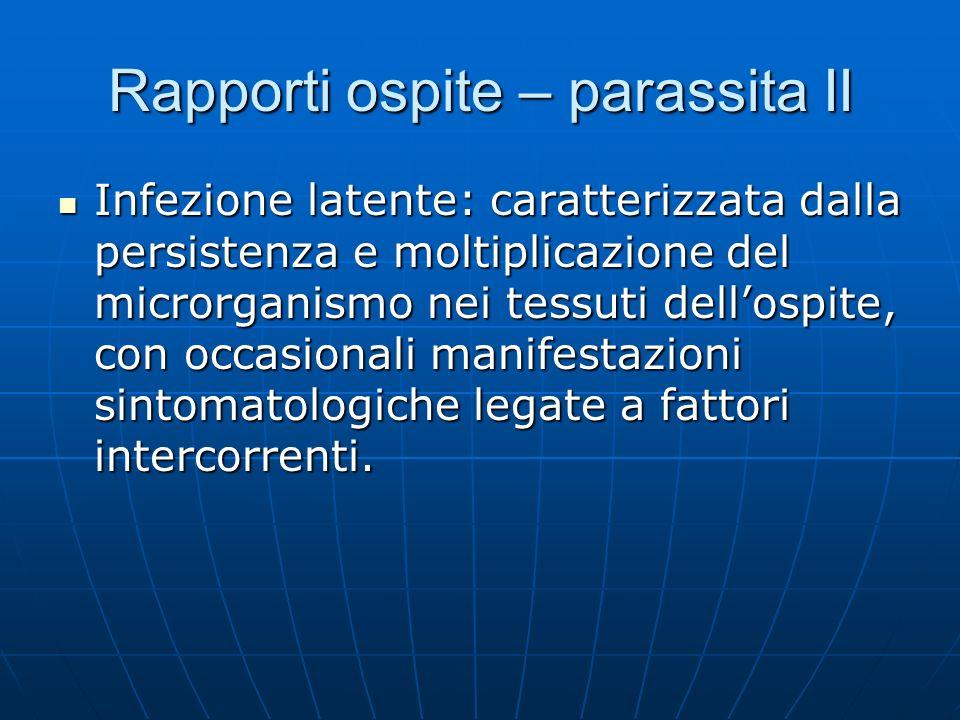 Rapporti ospite – parassita II Infezione latente: caratterizzata dalla persistenza e moltiplicazione del microrganismo nei tessuti dellospite, con occ