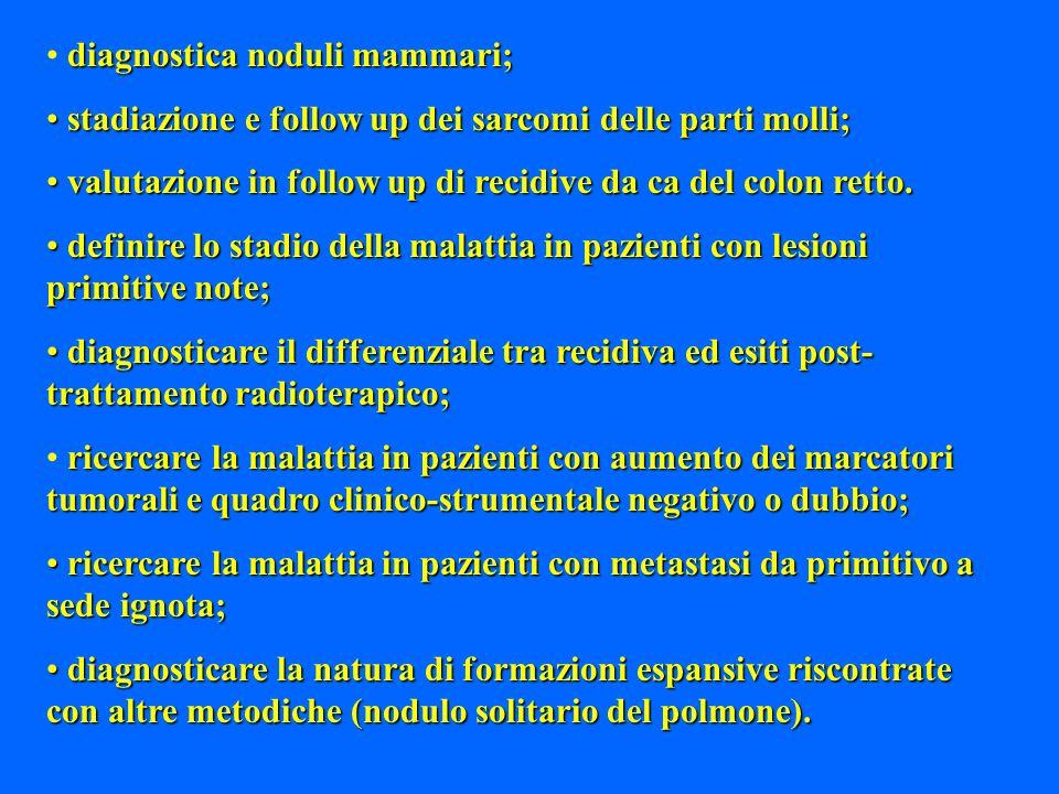 diagnostica noduli mammari; stadiazione e follow up dei sarcomi delle parti molli; stadiazione e follow up dei sarcomi delle parti molli; valutazione