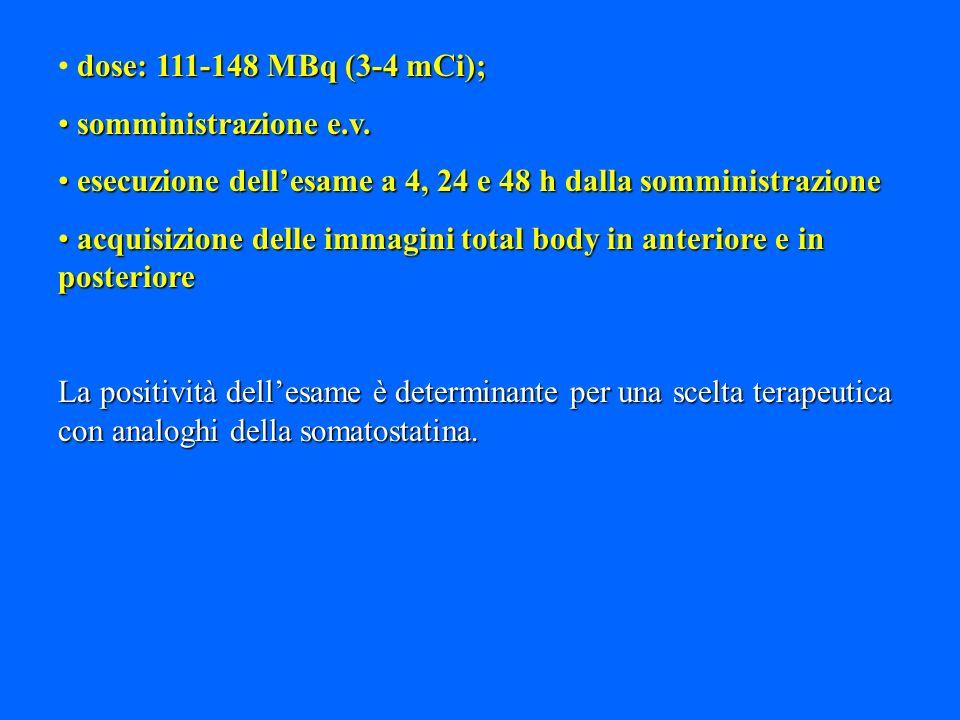 dose: 111-148 MBq (3-4 mCi); somministrazione e.v. somministrazione e.v. esecuzione dellesame a 4, 24 e 48 h dalla somministrazione esecuzione dellesa