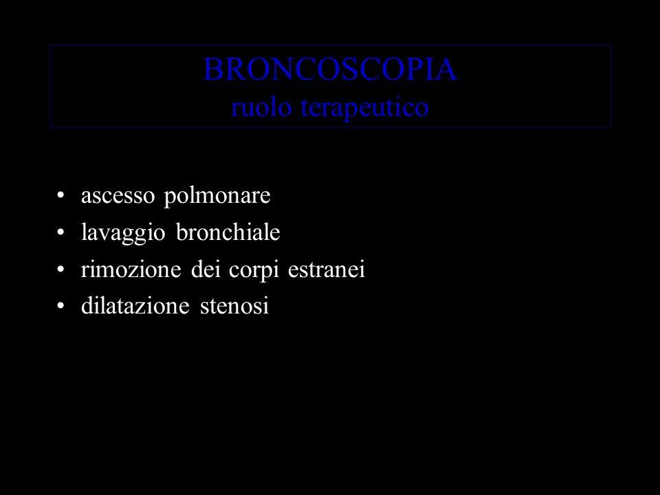 BRONCOSCOPIA ruolo terapeutico ascesso polmonare lavaggio bronchiale rimozione dei corpi estranei dilatazione stenosi