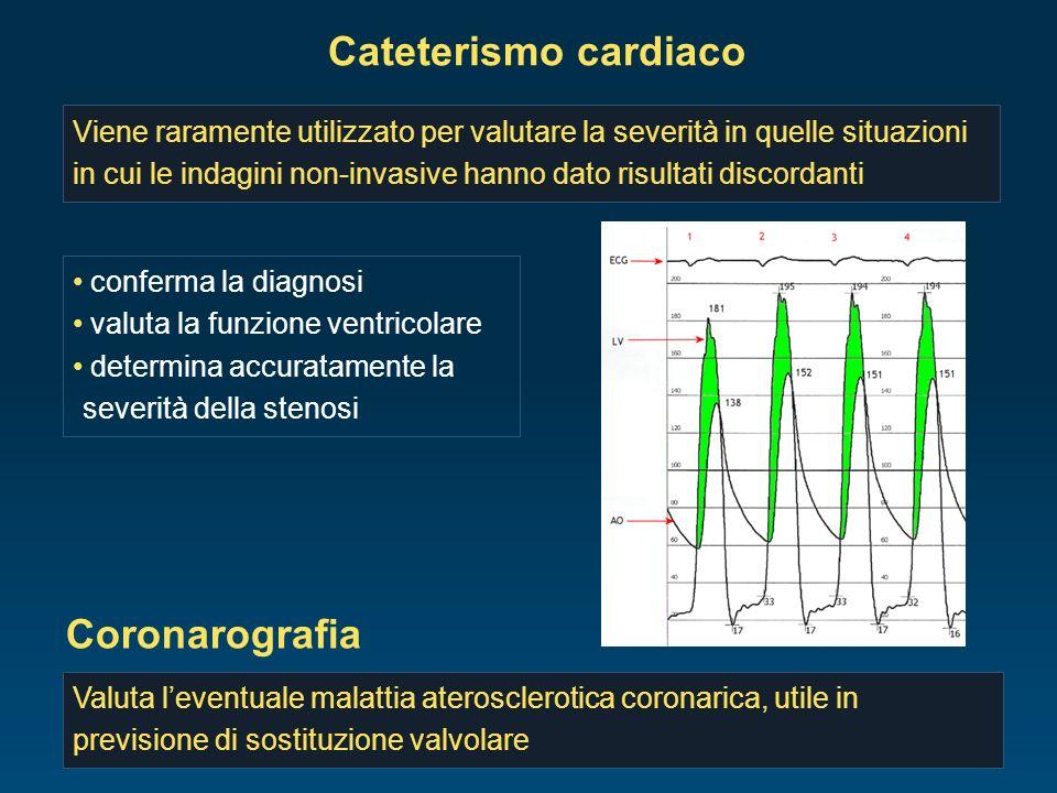 Cateterismo cardiaco Viene raramente utilizzato per valutare la severità in quelle situazioni in cui le indagini non-invasive hanno dato risultati dis