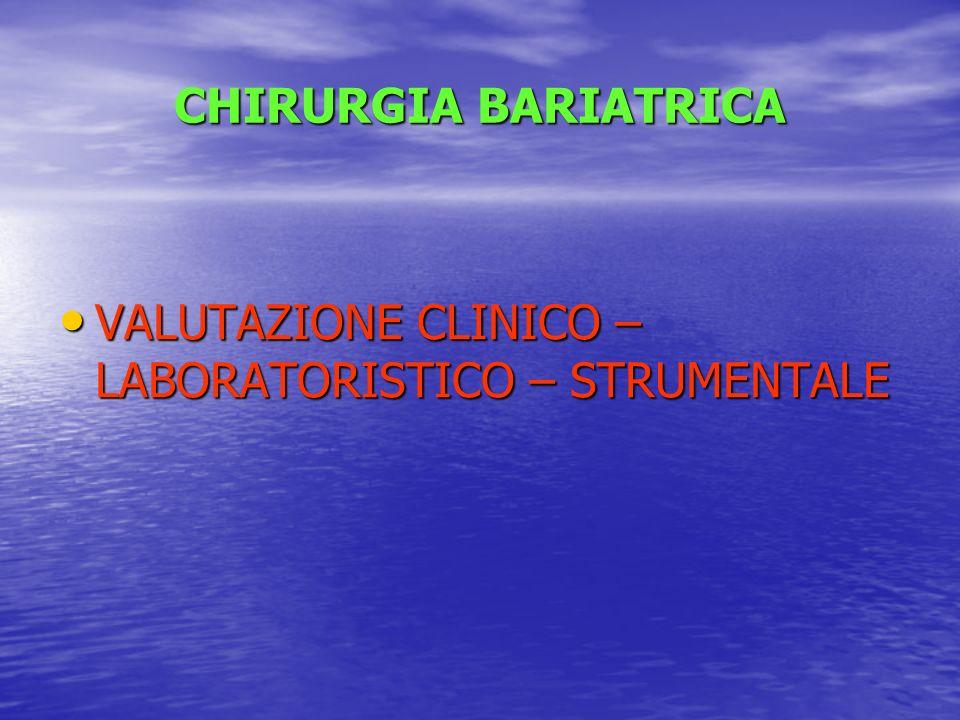 CHIRURGIA BARIATRICA VALUTAZIONE CLINICO – LABORATORISTICO – STRUMENTALE VALUTAZIONE CLINICO – LABORATORISTICO – STRUMENTALE