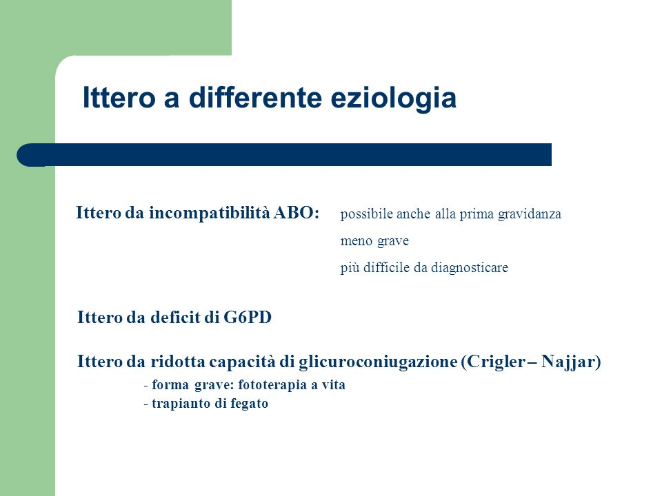 Ittero da incompatibilità ABO: possibile anche alla prima gravidanza meno grave più difficile da diagnosticare Ittero da deficit di G6PD Ittero da rid
