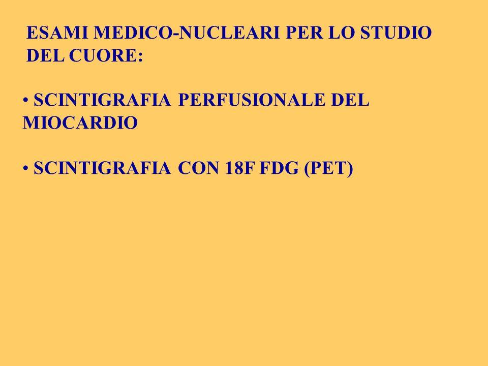 SCINTIGRAFIA PERFUSIONALE DEL MIOCARDIO SCINTIGRAFIA CON 18F FDG (PET) ESAMI MEDICO-NUCLEARI PER LO STUDIO DEL CUORE: