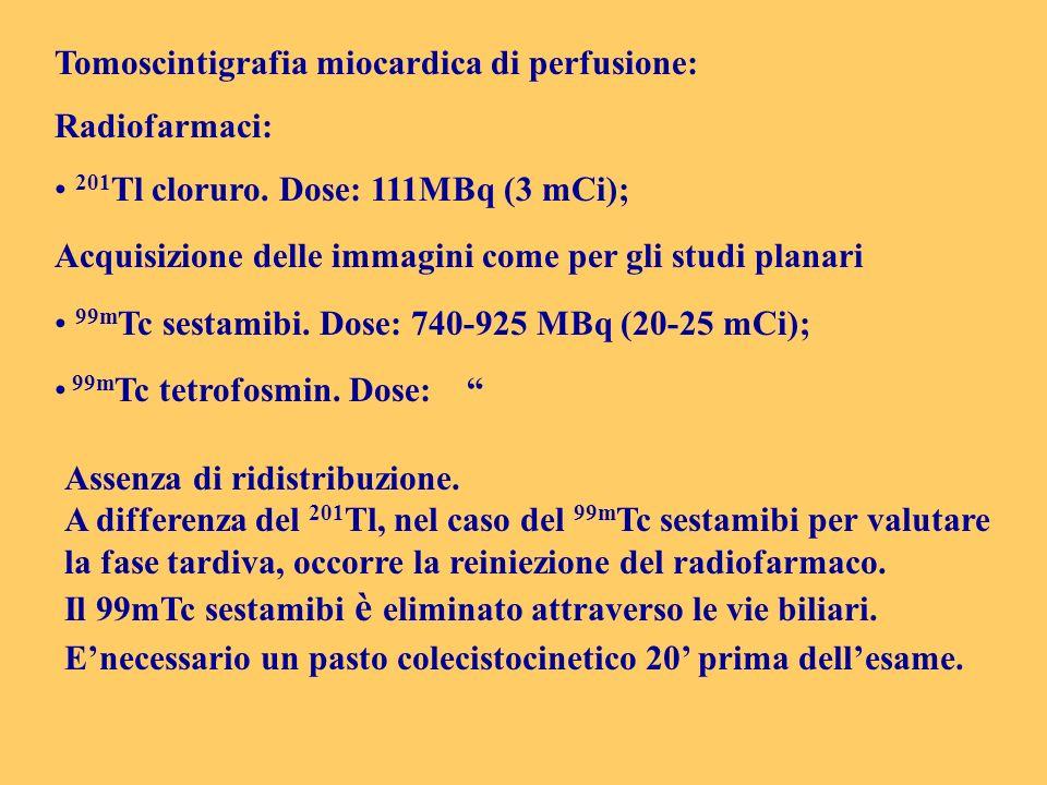Tomoscintigrafia miocardica di perfusione: Radiofarmaci: 201 Tl cloruro. Dose: 111MBq (3 mCi); Acquisizione delle immagini come per gli studi planari