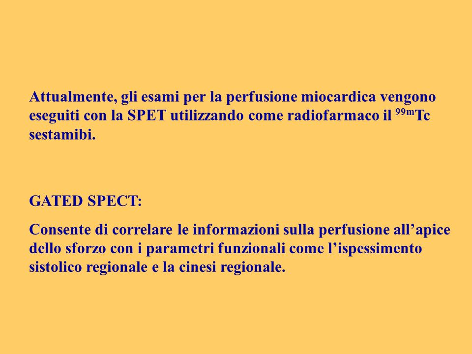Attualmente, gli esami per la perfusione miocardica vengono eseguiti con la SPET utilizzando come radiofarmaco il 99m Tc sestamibi. GATED SPECT: Conse