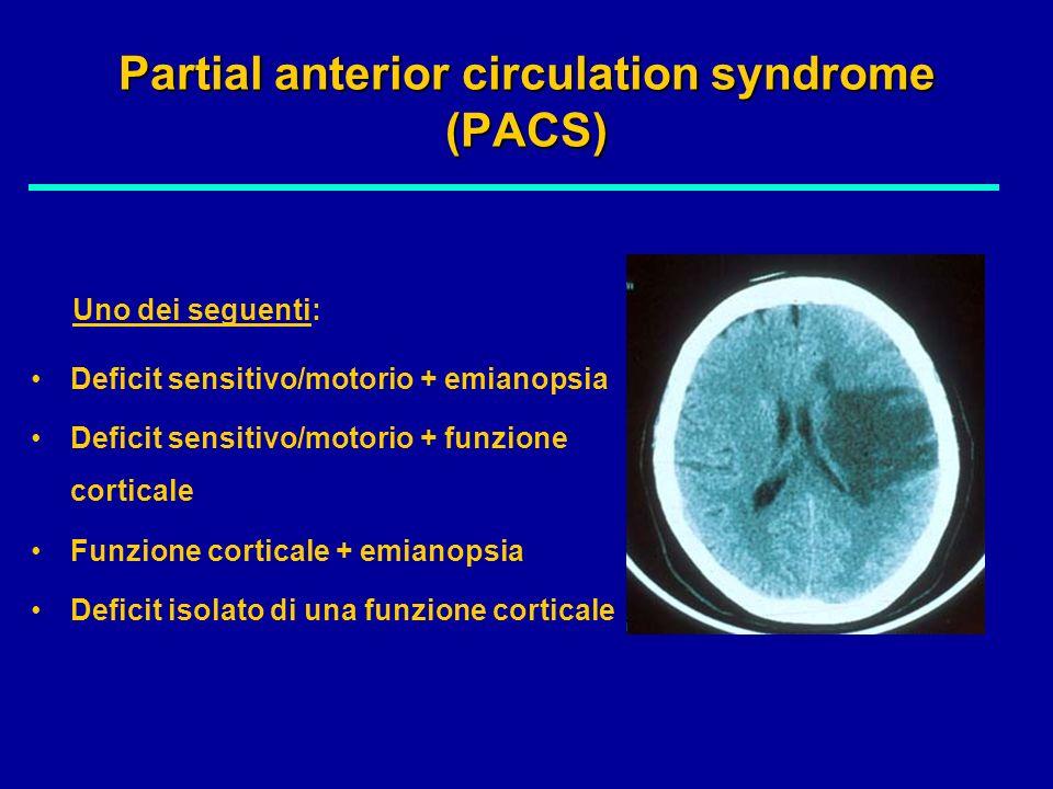 Partial anterior circulation syndrome (PACS) Deficit sensitivo/motorio + emianopsia Deficit sensitivo/motorio + funzione corticale Funzione corticale