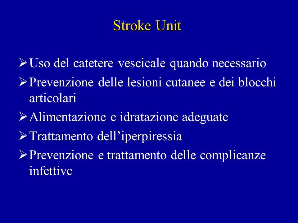 Stroke Unit Uso del catetere vescicale quando necessario Prevenzione delle lesioni cutanee e dei blocchi articolari Alimentazione e idratazione adegua
