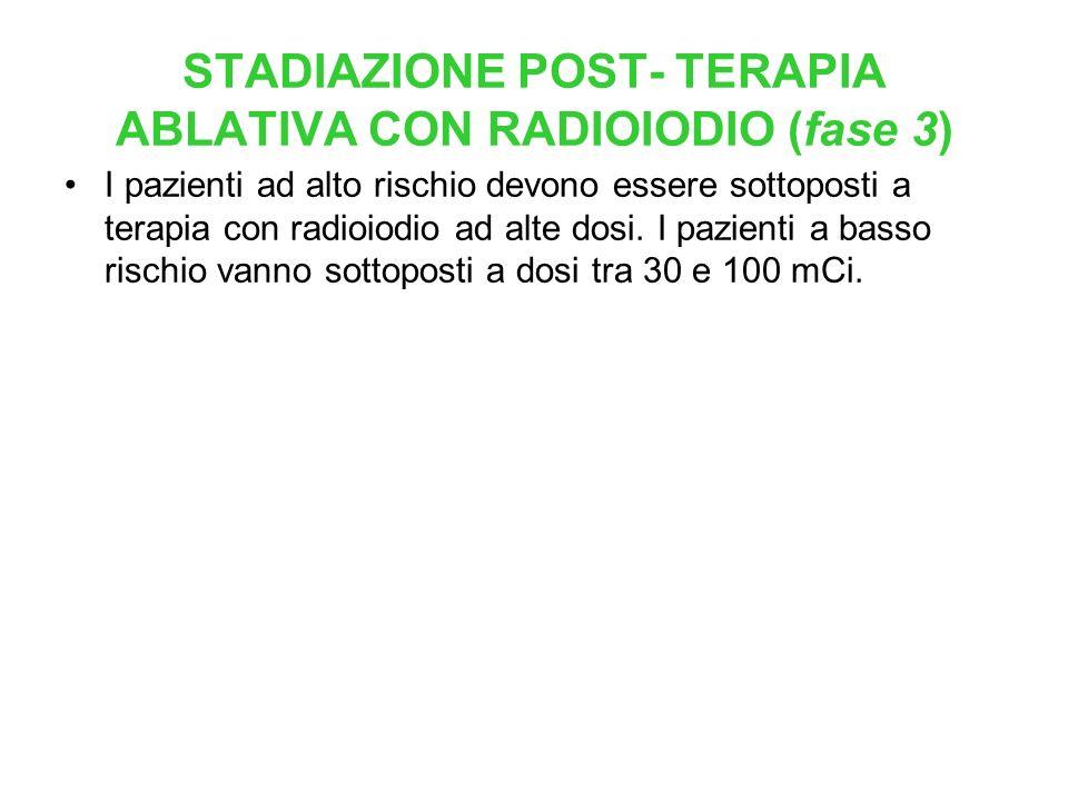 STADIAZIONE POST- TERAPIA ABLATIVA CON RADIOIODIO (fase 3) I pazienti ad alto rischio devono essere sottoposti a terapia con radioiodio ad alte dosi.