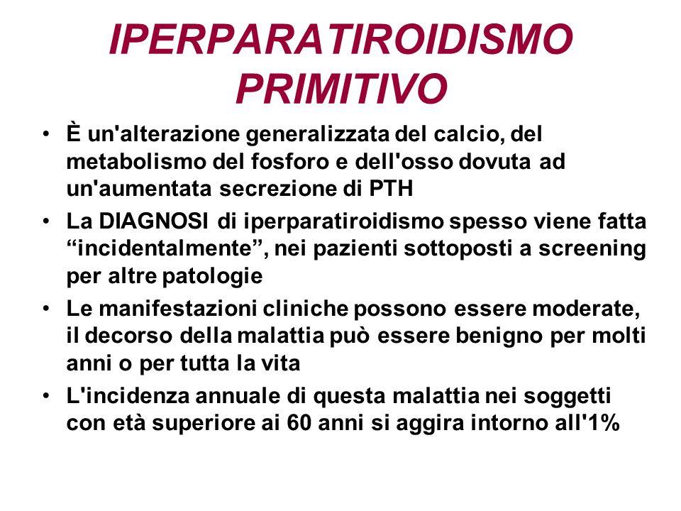 IPERPARATIROIDISMO PRIMITIVO È un'alterazione generalizzata del calcio, del metabolismo del fosforo e dell'osso dovuta ad un'aumentata secrezione di P