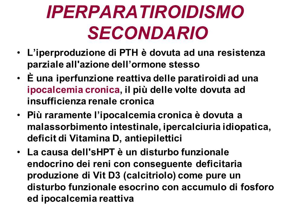 IPERPARATIROIDISMO SECONDARIO Liperproduzione di PTH è dovuta ad una resistenza parziale all'azione dellormone stesso È una iperfunzione reattiva dell