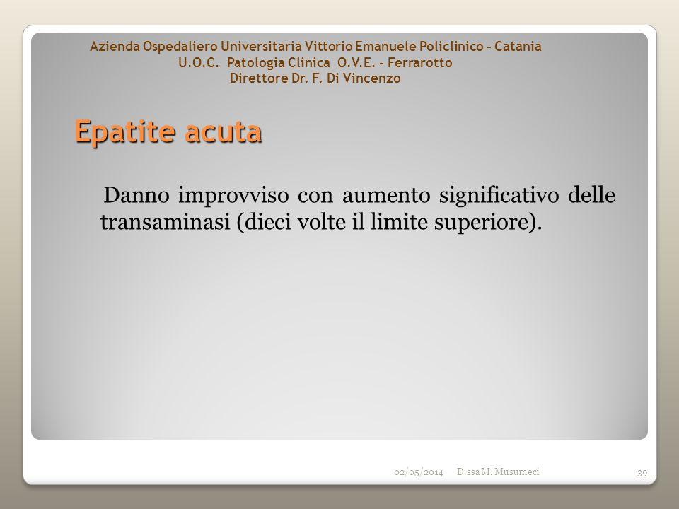 02/05/2014D.ssa M. Musumeci39 Danno improvviso con aumento significativo delle transaminasi (dieci volte il limite superiore). Epatite acuta Azienda O