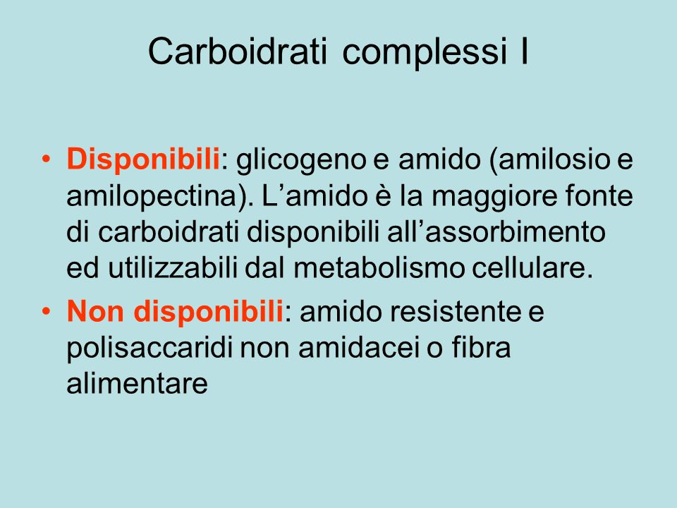 Carboidrati complessi I Disponibili: glicogeno e amido (amilosio e amilopectina).