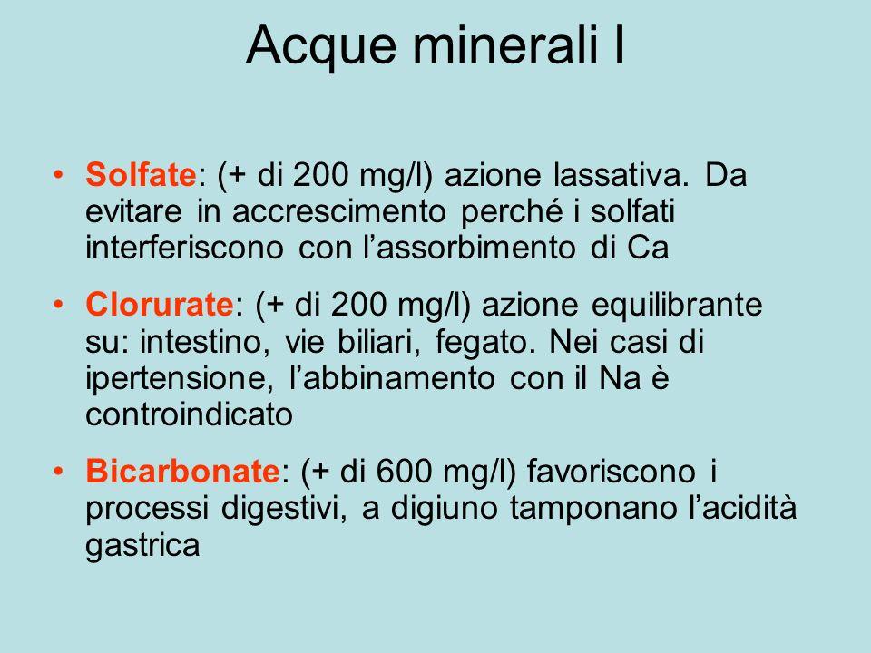 Acque minerali I Solfate: (+ di 200 mg/l) azione lassativa.