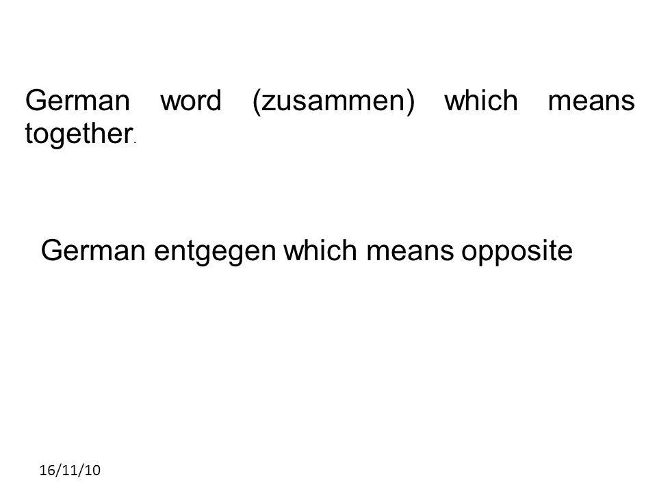 German word (zusammen) which means together. German entgegen which means opposite