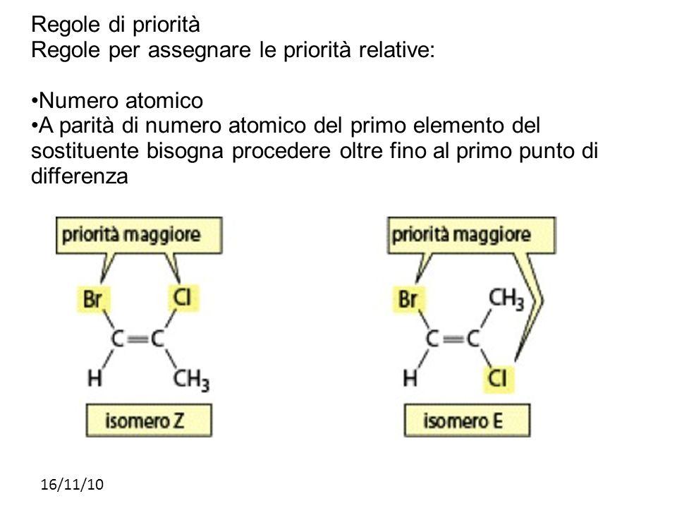 16/11/10 Regole di priorità Regole per assegnare le priorità relative: Numero atomico A parità di numero atomico del primo elemento del sostituente bi
