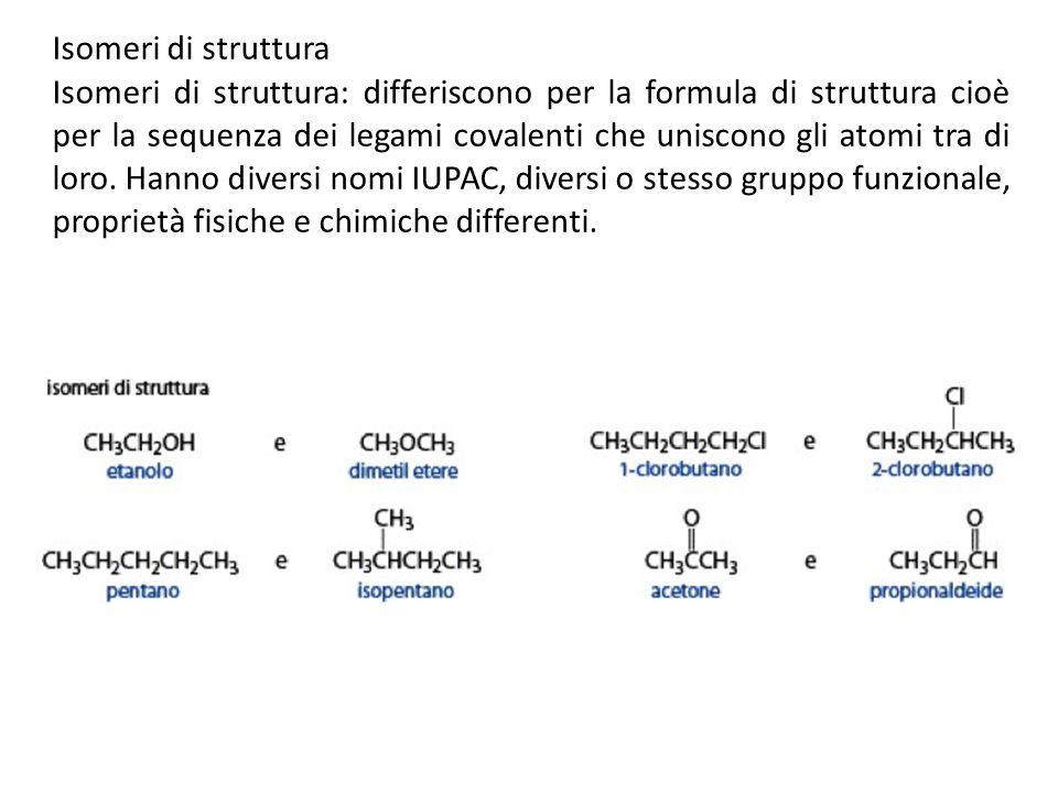 Isomeri di struttura Isomeri di struttura: differiscono per la formula di struttura cioè per la sequenza dei legami covalenti che uniscono gli atomi t