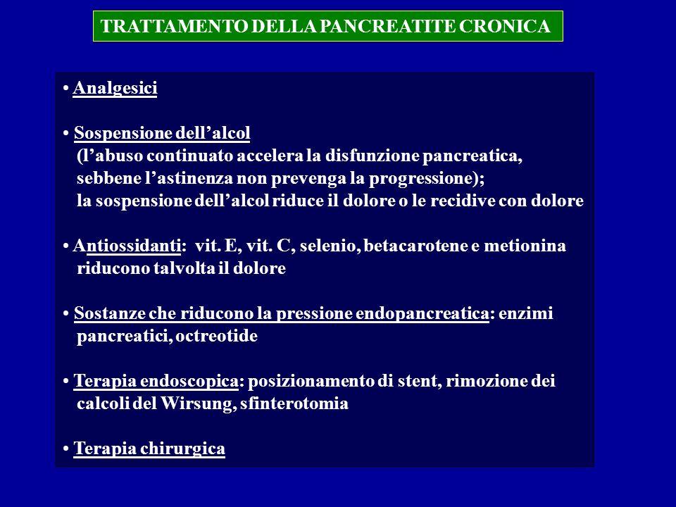 TRATTAMENTO DELLA PANCREATITE CRONICA Analgesici Sospensione dellalcol (labuso continuato accelera la disfunzione pancreatica, sebbene lastinenza non
