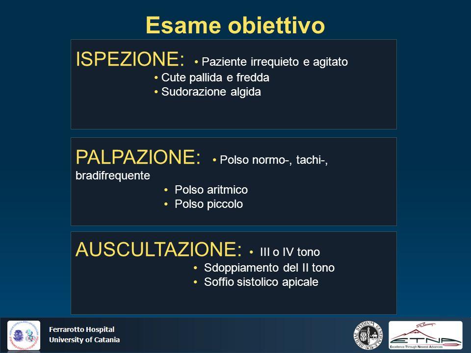 Ospedale Ferrarotto Università di Catania Esame obiettivo ISPEZIONE: Paziente irrequieto e agitato Cute pallida e fredda Sudorazione algida PALPAZIONE