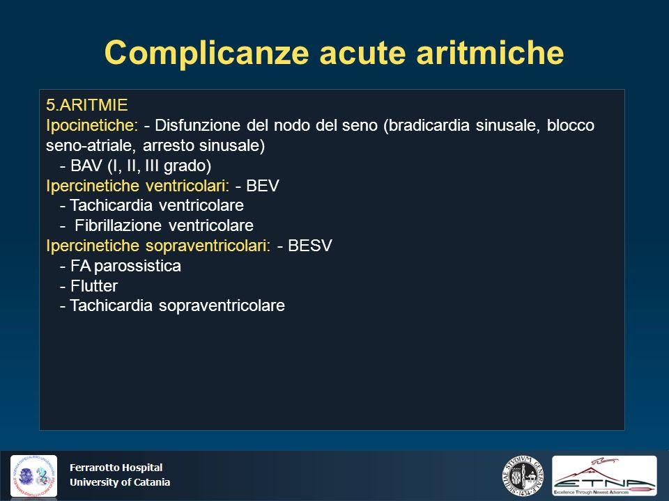 Ospedale Ferrarotto Università di Catania Complicanze acute aritmiche 5.ARITMIE Ipocinetiche: - Disfunzione del nodo del seno (bradicardia sinusale, b
