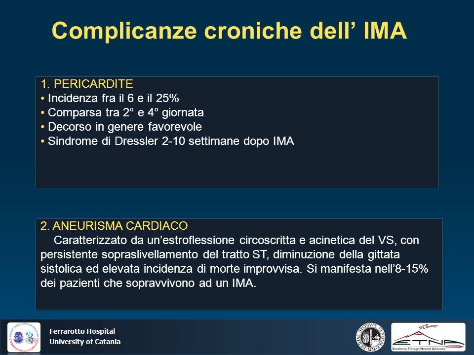 Ospedale Ferrarotto Università di Catania Complicanze croniche dell IMA 1. PERICARDITE Incidenza fra il 6 e il 25% Comparsa tra 2° e 4° giornata Decor